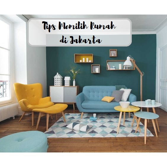 Tips Memilih Rumah di Jakarta
