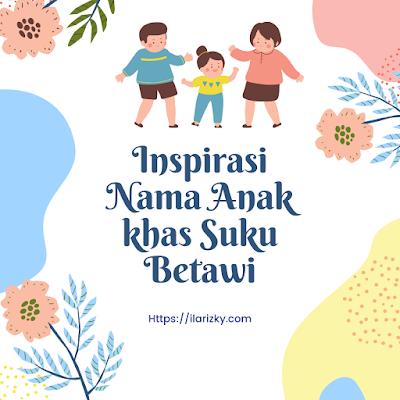 Inilah 7 Inspirasi Nama Anak Khas Suku Betawi