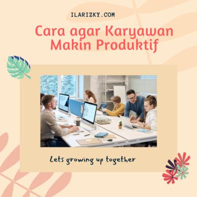 Kumpulan Informasi Seputar HR dan SDM tentang Produktivitas Karyawan